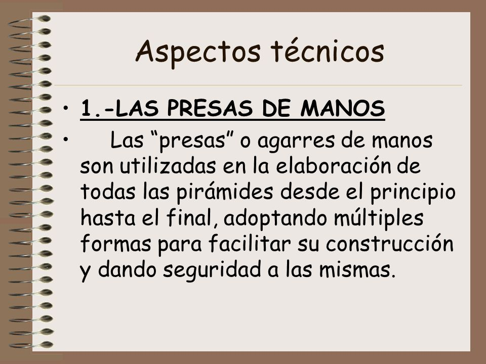 Aspectos técnicos 1.-LAS PRESAS DE MANOS Las presas o agarres de manos son utilizadas en la elaboración de todas las pirámides desde el principio hast