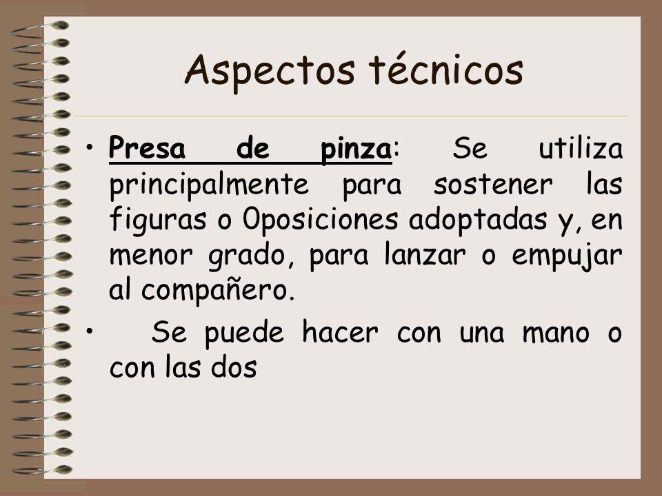 Aspectos técnicos Presa de pinza: Se utiliza principalmente para sostener las figuras o 0posiciones adoptadas y, en menor grado, para lanzar o empujar