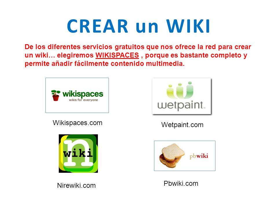 CREAR un WIKI De los diferentes servicios gratuitos que nos ofrece la red para crear un wiki… elegiremos WIKISPACES, porque es bastante completo y permite añadir fácilmente contenido multimedia.