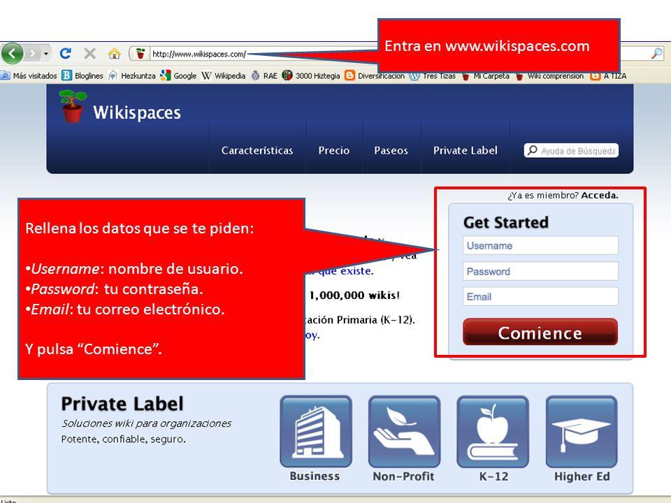 Entra en www.wikispaces.com Rellena los datos que se te piden: Username: nombre de usuario.