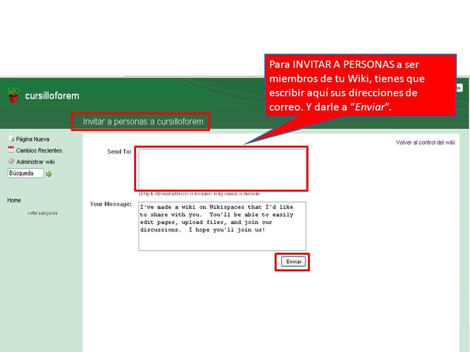 Para INVITAR A PERSONAS a ser miembros de tu Wiki, tienes que escribir aquí sus direcciones de correo.
