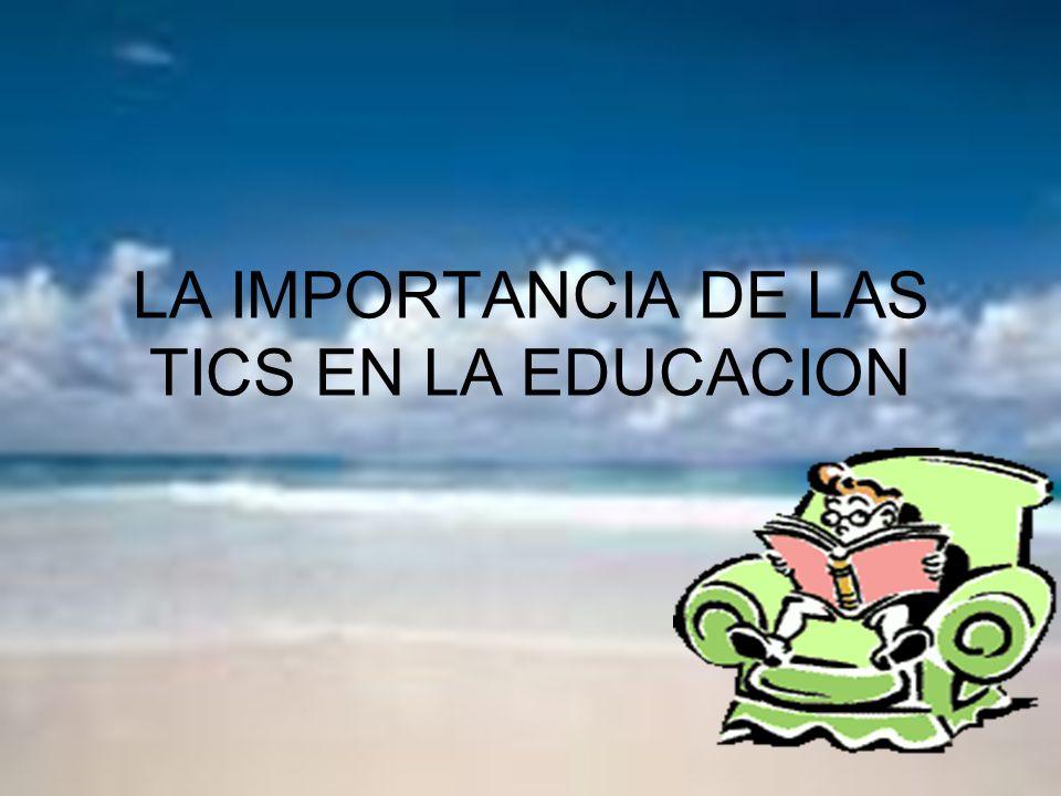 LA IMPORTANCIA DE LAS TICS EN LA EDUCACION