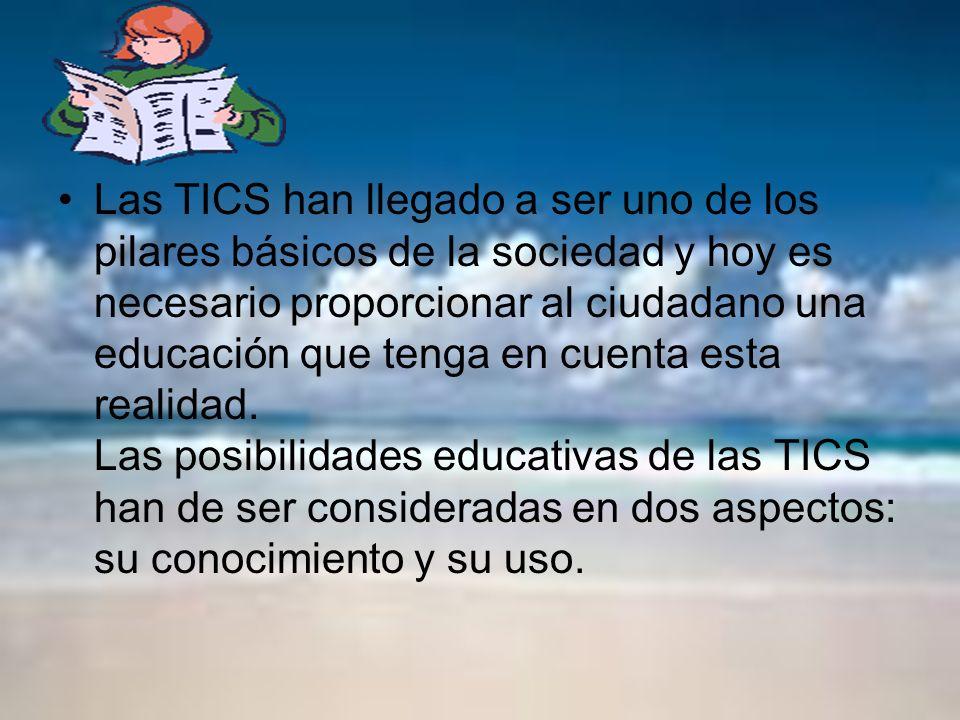 Las TICS han llegado a ser uno de los pilares básicos de la sociedad y hoy es necesario proporcionar al ciudadano una educación que tenga en cuenta es