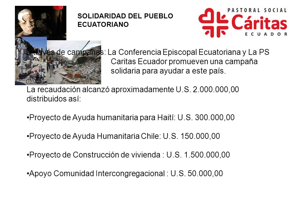 a través de campañas: La Conferencia Episcopal Ecuatoriana y La PS Caritas Ecuador promueven una campaña solidaria para ayudar a este país.