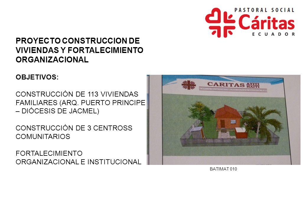 PROYECTO CONSTRUCCION DE VIVIENDAS Y FORTALECIMIENTO ORGANIZACIONAL OBJETIVOS: CONSTRUCCIÓN DE 113 VIVIENDAS FAMILIARES (ARQ. PUERTO PRINCIPE – DIÓCES