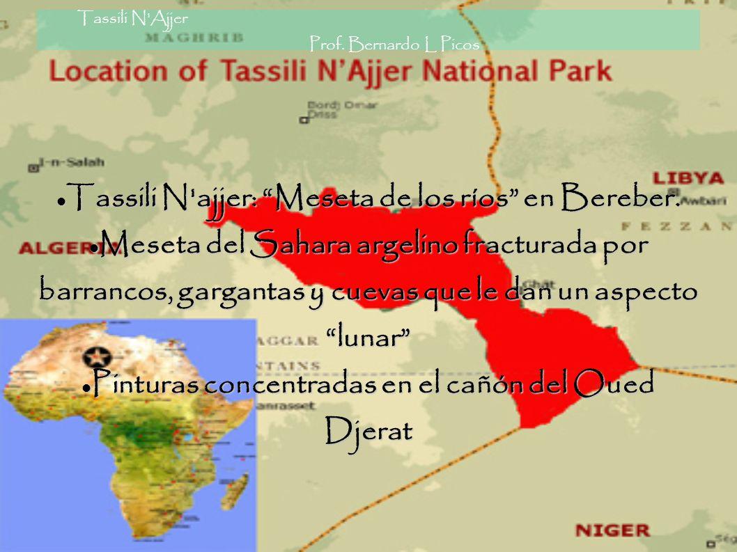 Tassili N'Ajjer Prof. Bernardo L Picos Tassili N'ajjer: Meseta de los ríos en Bereber. Tassili N'ajjer: Meseta de los ríos en Bereber. Meseta del Saha
