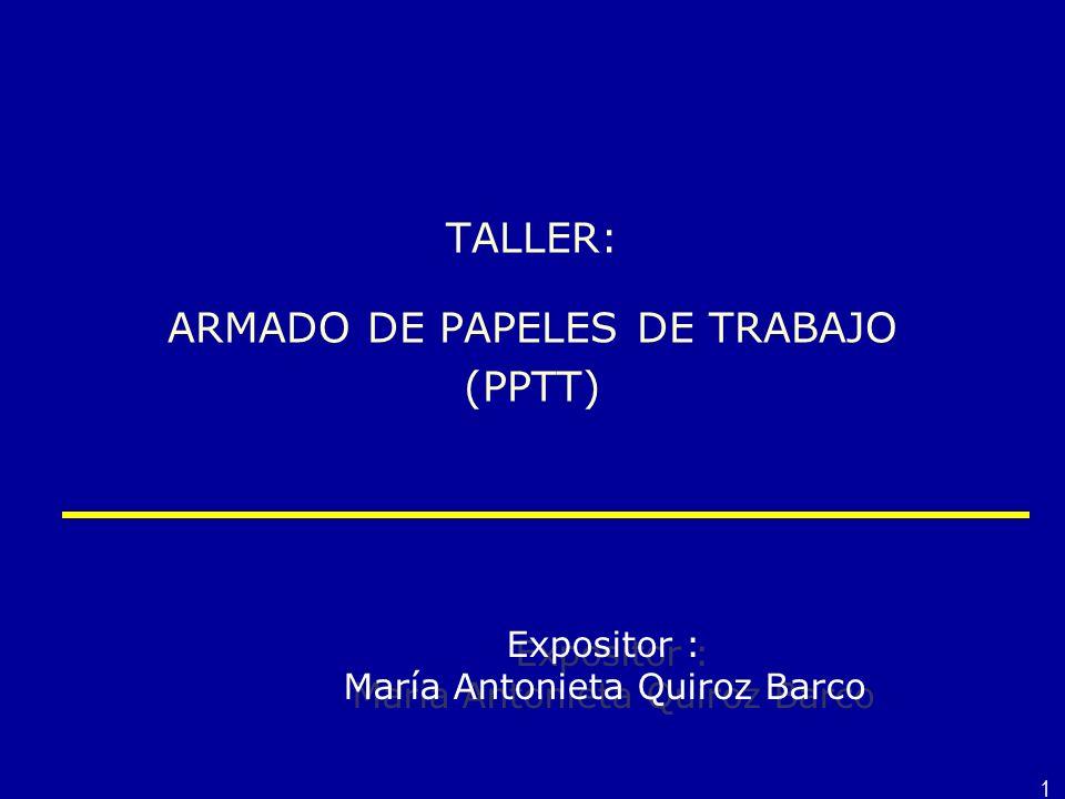 1 TALLER: ARMADO DE PAPELES DE TRABAJO (PPTT) Expositor : María Antonieta Quiroz Barco Expositor : María Antonieta Quiroz Barco
