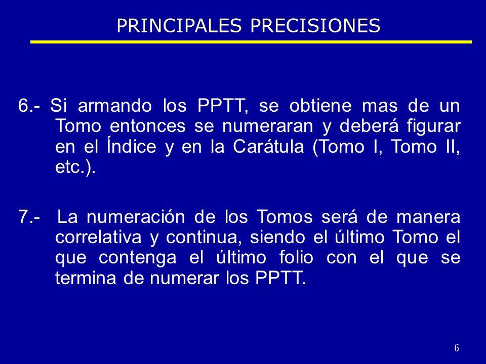 6 6.- Si armando los PPTT, se obtiene mas de un Tomo entonces se numeraran y deberá figurar en el Índice y en la Carátula (Tomo I, Tomo II, etc.).