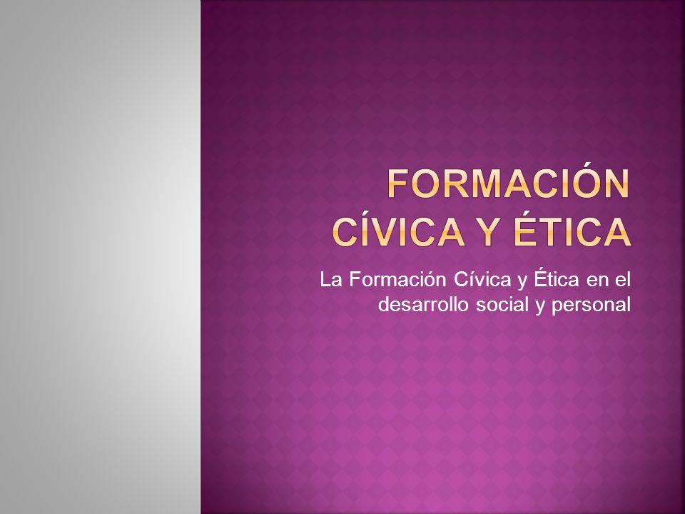 La Formación Cívica y Ética en el desarrollo social y personal