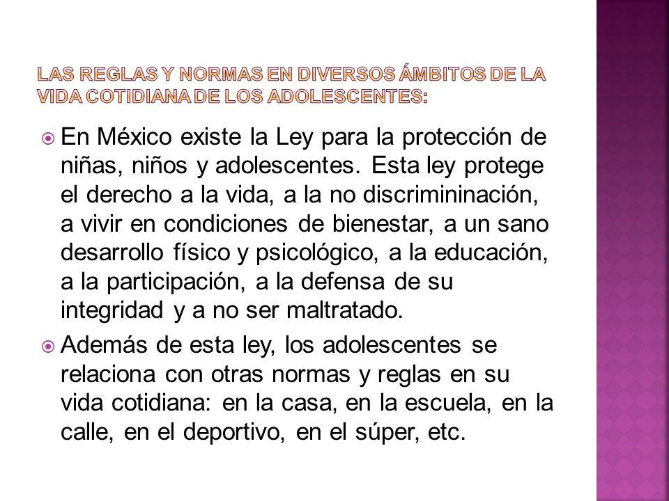 En México existe la Ley para la protección de niñas, niños y adolescentes. Esta ley protege el derecho a la vida, a la no discrimininación, a vivir en