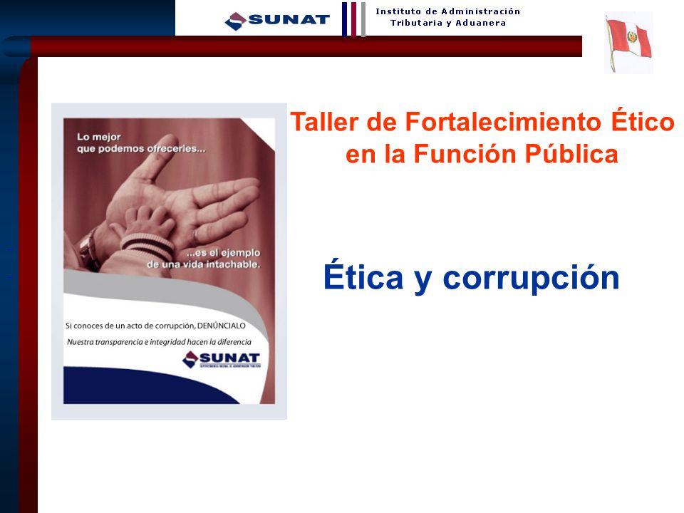 1 Ética y corrupción Taller de Fortalecimiento Ético en la Función Pública