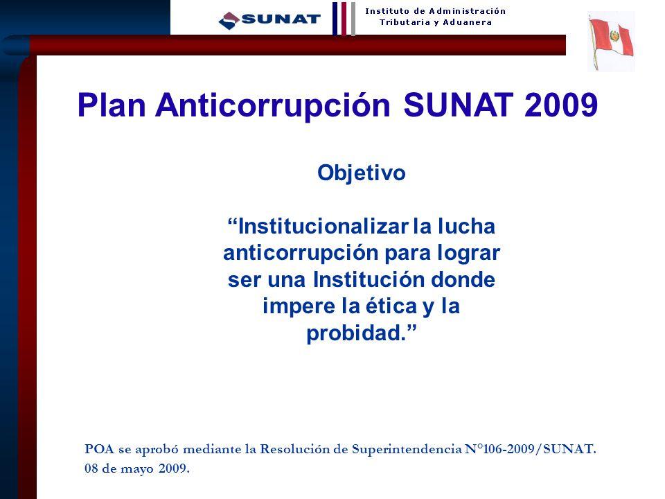 8 Plan Anticorrupción SUNAT 2009 Objetivo Institucionalizar la lucha anticorrupción para lograr ser una Institución donde impere la ética y la probida