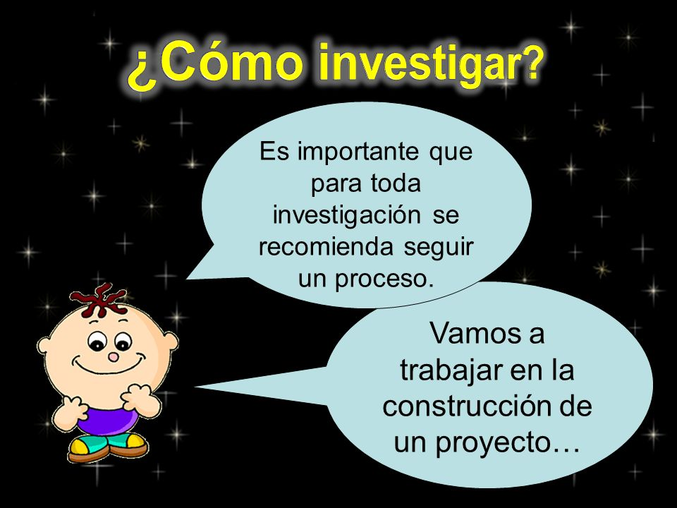 Vamos a trabajar en la construcción de un proyecto… Es importante que para toda investigación se recomienda seguir un proceso.