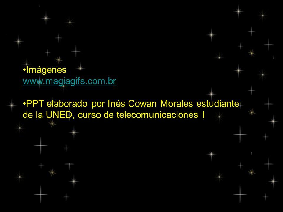 Imágenes www.magiagifs.com.br PPT elaborado por Inés Cowan Morales estudiante de la UNED, curso de telecomunicaciones I