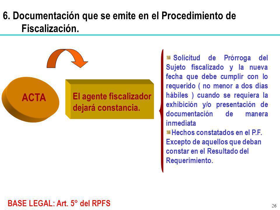 BASE LEGAL: Art. 5° del RPFS ACTA Solicitud de Prórroga del Sujeto fiscalizado y la nueva fecha que debe cumplir con lo requerido ( no menor a dos día