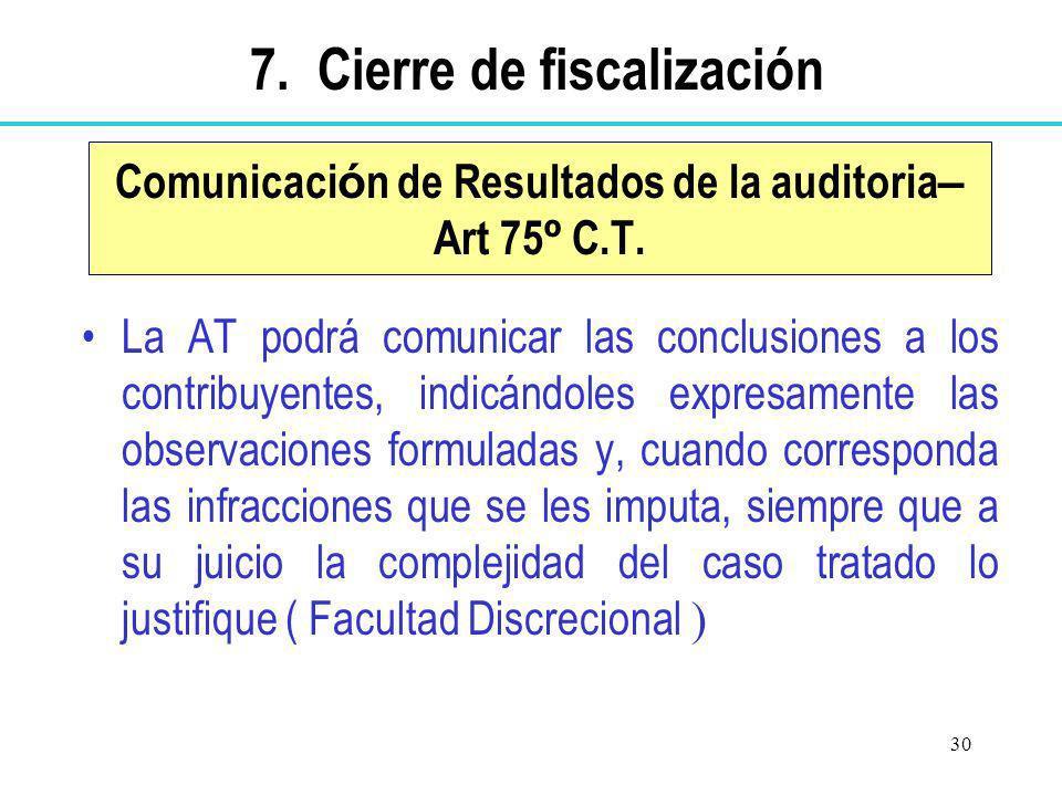 30 Comunicaci ó n de Resultados de la auditoria – Art 75 º C.T. La AT podrá comunicar las conclusiones a los contribuyentes, indicándoles expresamente