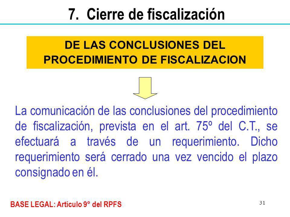 31 DE LAS CONCLUSIONES DEL PROCEDIMIENTO DE FISCALIZACION La comunicación de las conclusiones del procedimiento de fiscalización, prevista en el art.