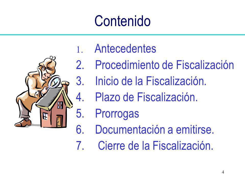 4 Contenido 1. Antecedentes 2. Procedimiento de Fiscalización 3. Inicio de la Fiscalización. 4. Plazo de Fiscalización. 5. Prorrogas 6. Documentación