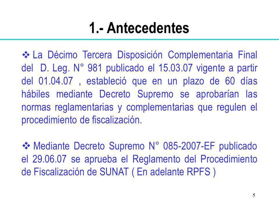 5 1.- Antecedentes La Décimo Tercera Disposición Complementaria Final del D. Leg. N° 981 publicado el 15.03.07 vigente a partir del 01.04.07, establec