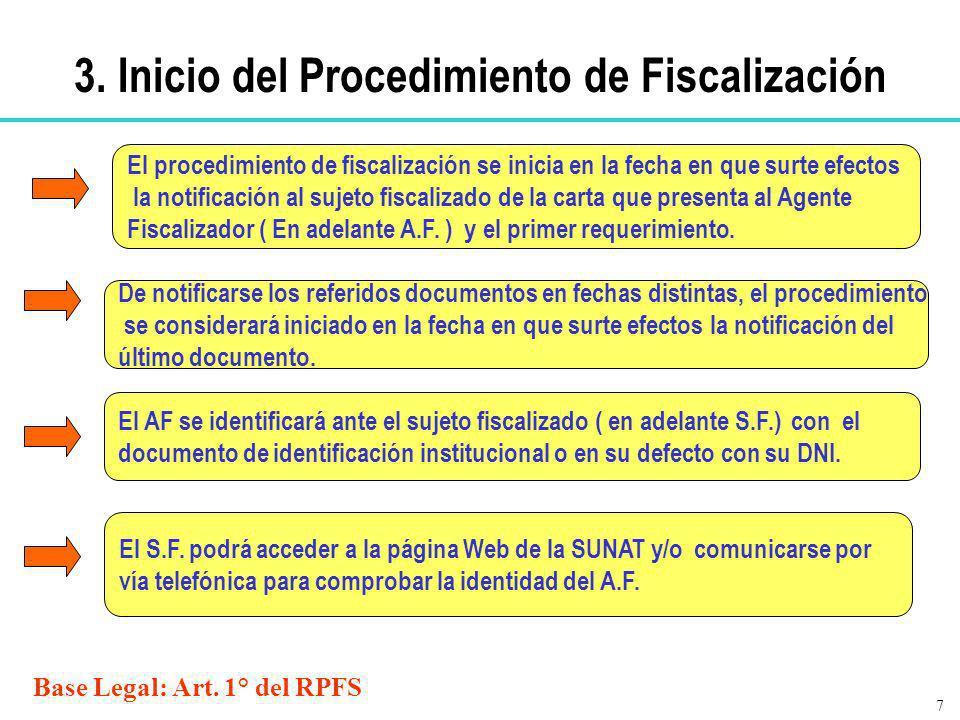 Base Legal: Art. 1° del RPFS El procedimiento de fiscalización se inicia en la fecha en que surte efectos la notificación al sujeto fiscalizado de la