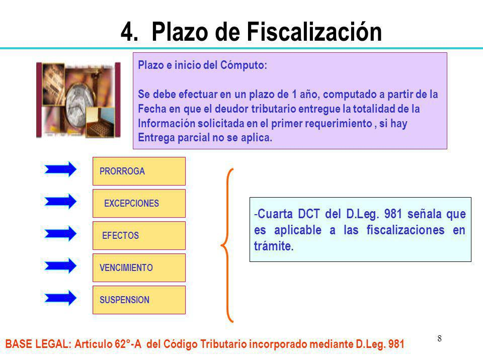 8 4. Plazo de Fiscalización Plazo e inicio del Cómputo: Se debe efectuar en un plazo de 1 año, computado a partir de la Fecha en que el deudor tributa