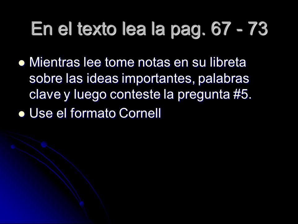 En el texto lea la pag. 67 - 73 Mientras lee tome notas en su libreta sobre las ideas importantes, palabras clave y luego conteste la pregunta #5. Mie