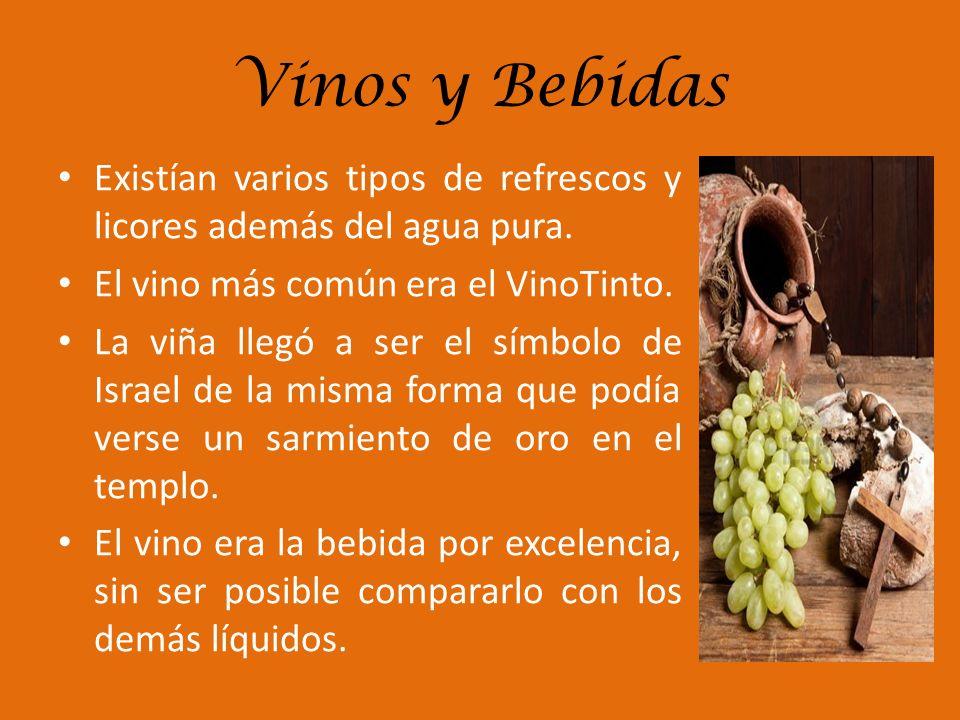 Vinos y Bebidas Existían varios tipos de refrescos y licores además del agua pura. El vino más común era el VinoTinto. La viña llegó a ser el símbolo