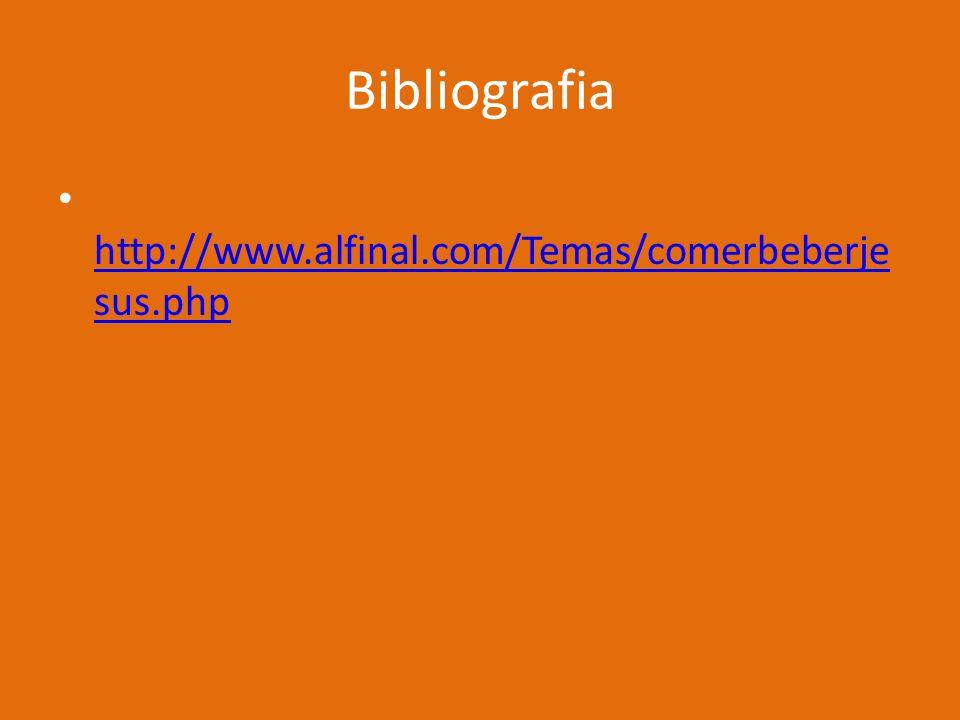 Bibliografia http://www.alfinal.com/Temas/comerbeberje sus.php http://www.alfinal.com/Temas/comerbeberje sus.php