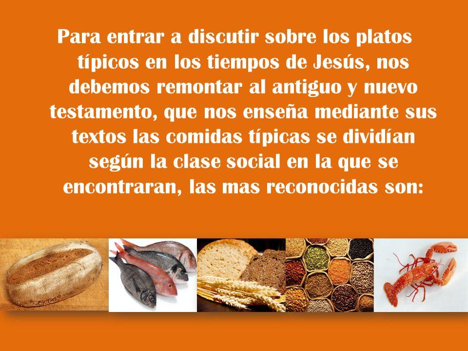 Para entrar a discutir sobre los platos típicos en los tiempos de Jesús, nos debemos remontar al antiguo y nuevo testamento, que nos enseña mediante s