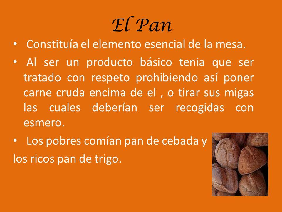 El Pan Constituía el elemento esencial de la mesa. Al ser un producto básico tenia que ser tratado con respeto prohibiendo así poner carne cruda encim