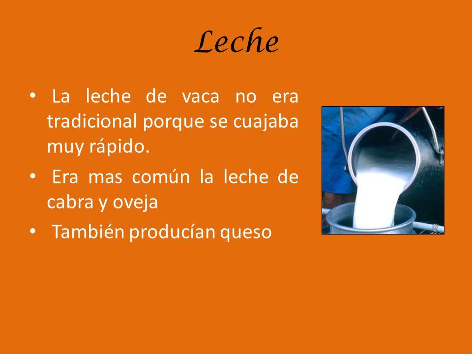Leche La leche de vaca no era tradicional porque se cuajaba muy rápido. Era mas común la leche de cabra y oveja También producían queso