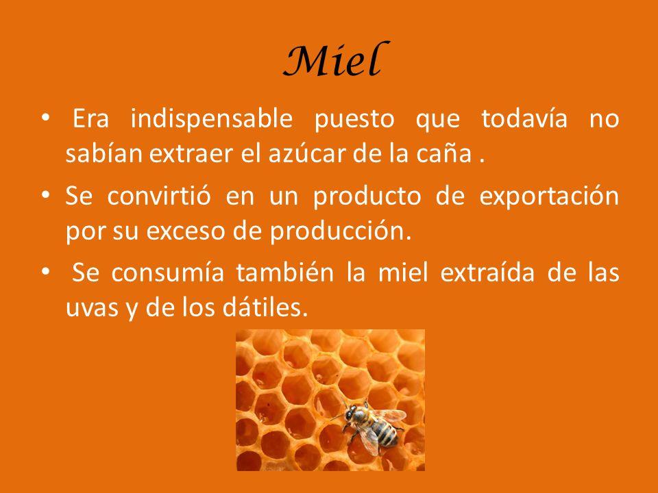 Miel Era indispensable puesto que todavía no sabían extraer el azúcar de la caña. Se convirtió en un producto de exportación por su exceso de producci