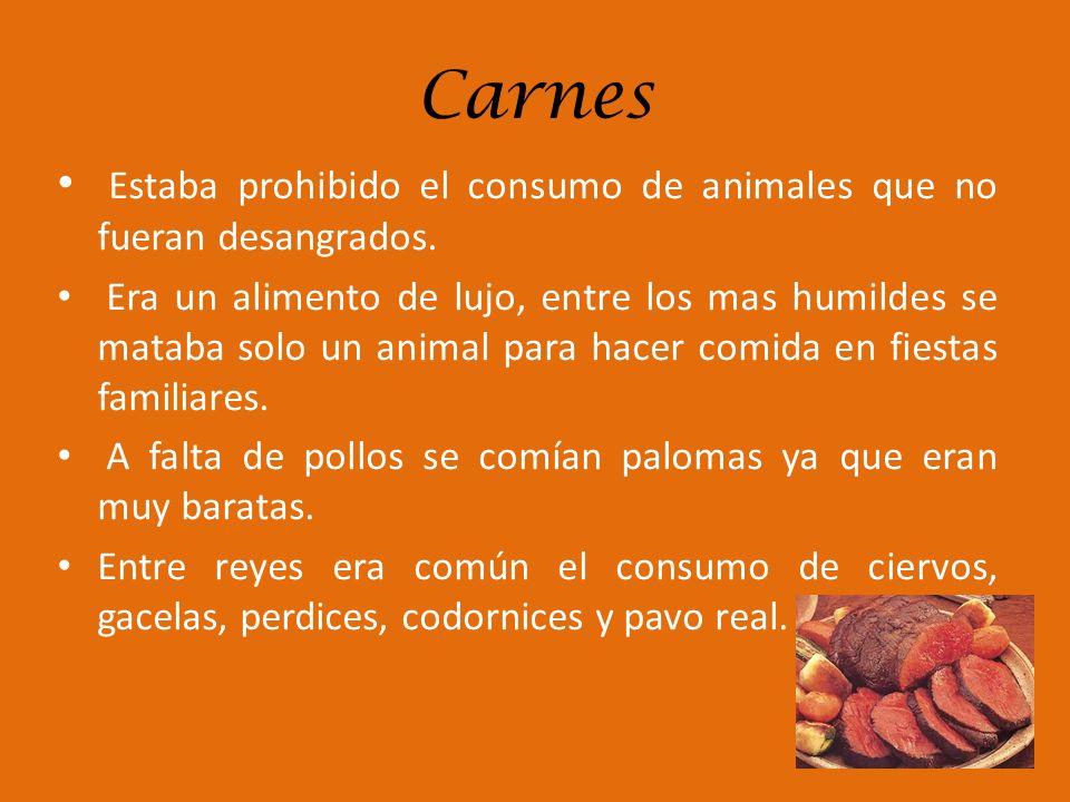 Carnes Estaba prohibido el consumo de animales que no fueran desangrados. Era un alimento de lujo, entre los mas humildes se mataba solo un animal par
