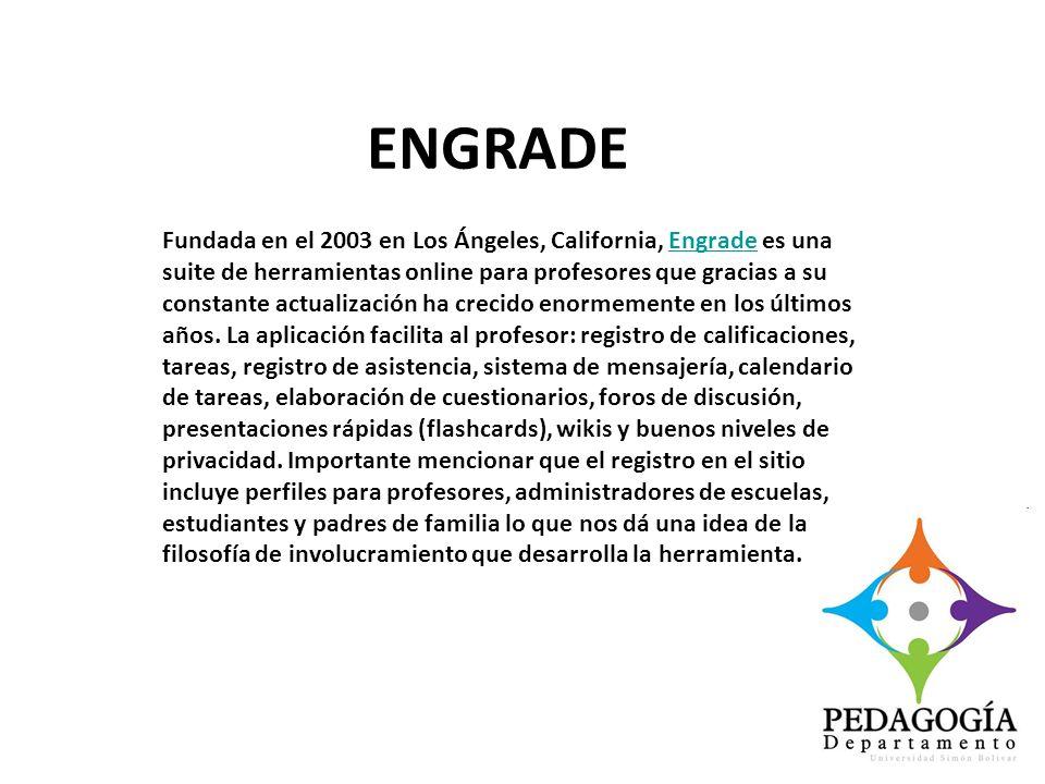 ENGRADE Fundada en el 2003 en Los Ángeles, California, Engrade es una suite de herramientas online para profesores que gracias a su constante actualiz