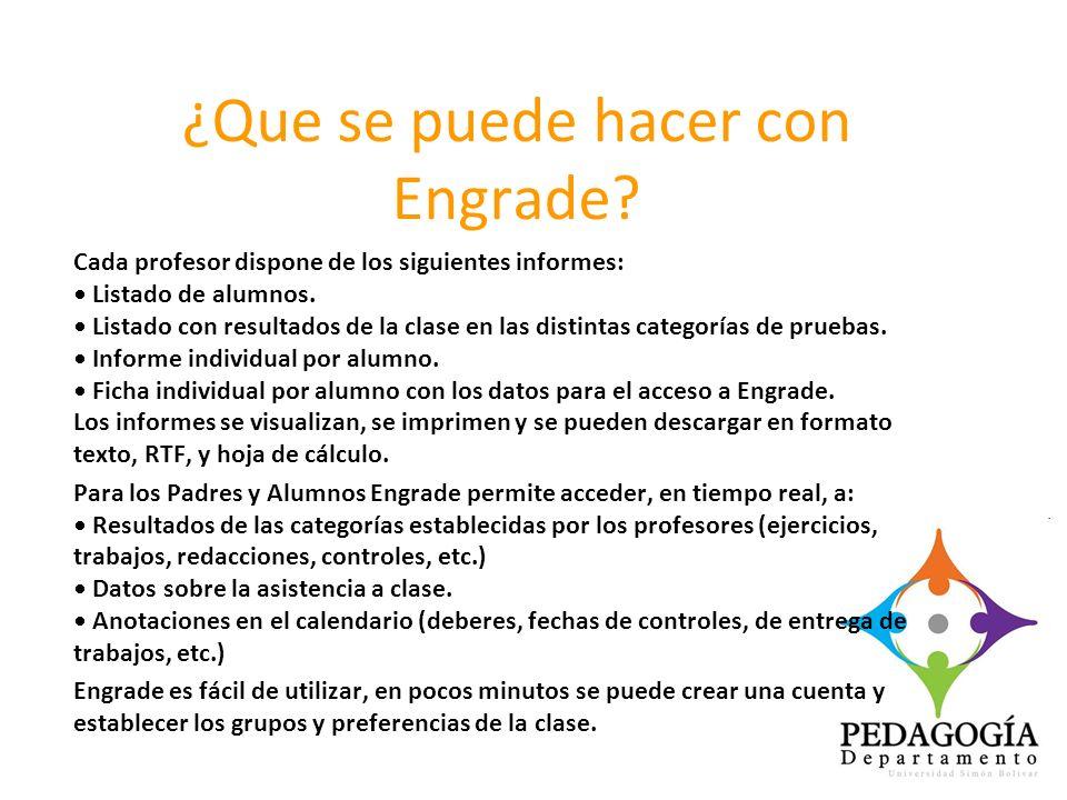 ¿Que se puede hacer con Engrade? Cada profesor dispone de los siguientes informes: Listado de alumnos. Listado con resultados de la clase en las disti