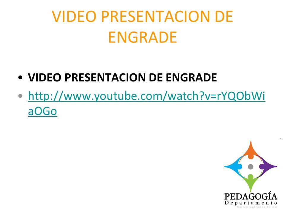 VIDEO PRESENTACION DE ENGRADE http://www.youtube.com/watch?v=rYQObWi aOGohttp://www.youtube.com/watch?v=rYQObWi aOGo