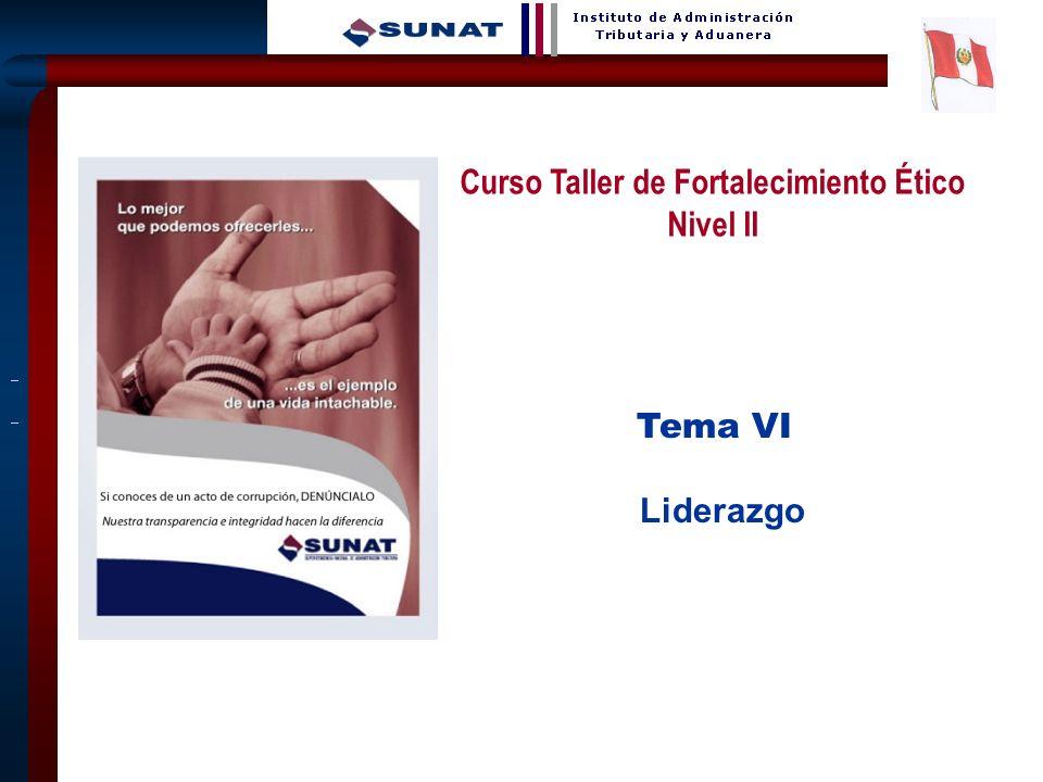1 Tema VI Liderazgo Curso Taller de Fortalecimiento Ético Nivel II