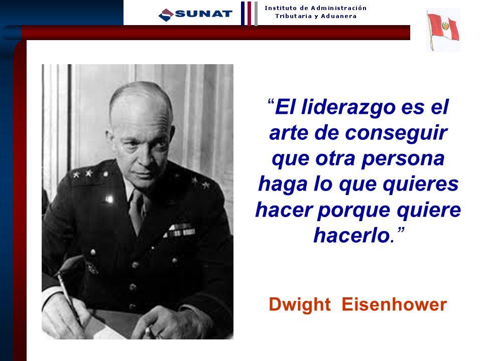 9 El liderazgo es el arte de conseguir que otra persona haga lo que quieres hacer porque quiere hacerlo. Dwight Eisenhower