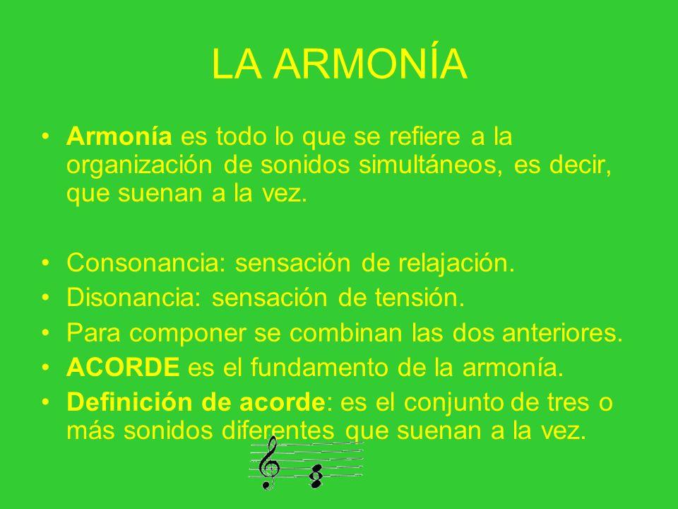 LA ARMONÍA Armonía es todo lo que se refiere a la organización de sonidos simultáneos, es decir, que suenan a la vez. Consonancia: sensación de relaja