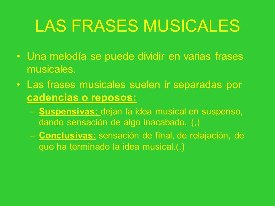LAS FRASES MUSICALES Una melodía se puede dividir en varias frases musicales. Las frases musicales suelen ir separadas por cadencias o reposos: –Suspe