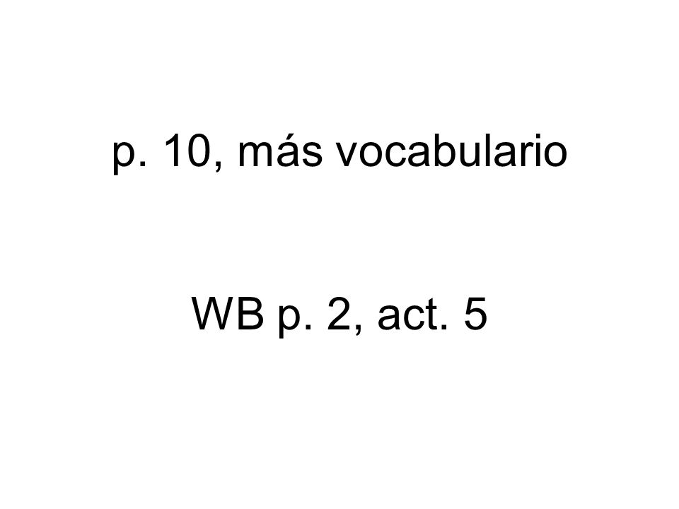 p. 10, más vocabulario WB p. 2, act. 5