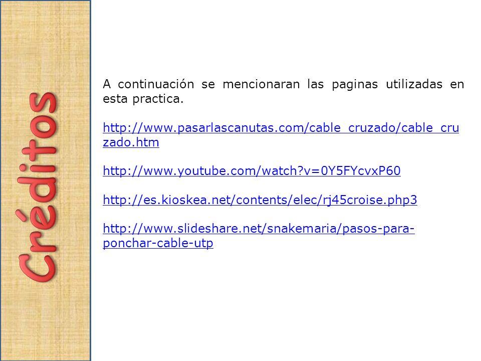 A continuación se mencionaran las paginas utilizadas en esta practica. http://www.pasarlascanutas.com/cable_cruzado/cable_cru zado.htm http://www.yout