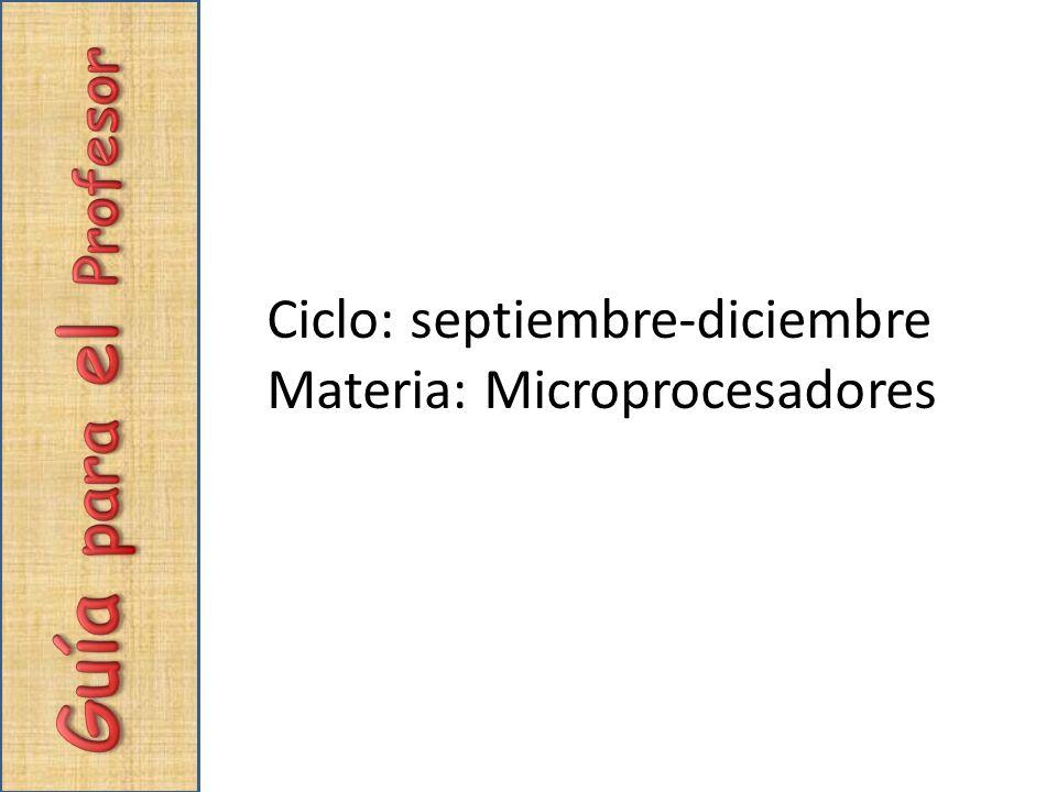 Ciclo: septiembre-diciembre Materia: Microprocesadores