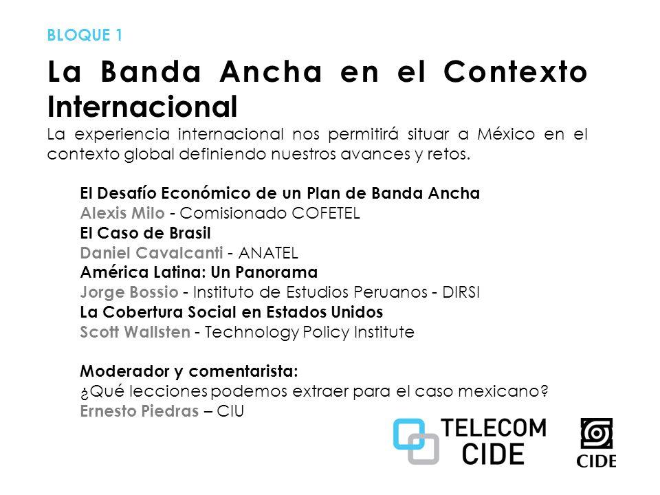 La Banda Ancha en el Contexto Internacional La experiencia internacional nos permitirá situar a México en el contexto global definiendo nuestros avances y retos.