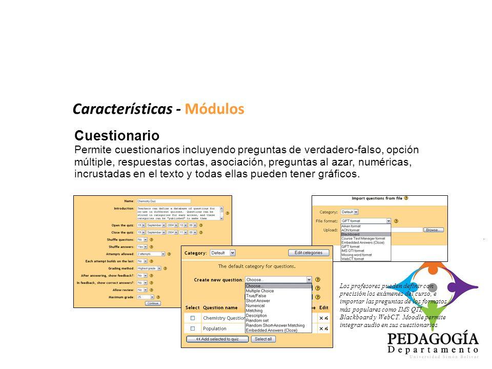 Cuestionario Permite cuestionarios incluyendo preguntas de verdadero-falso, opción múltiple, respuestas cortas, asociación, preguntas al azar, numéric