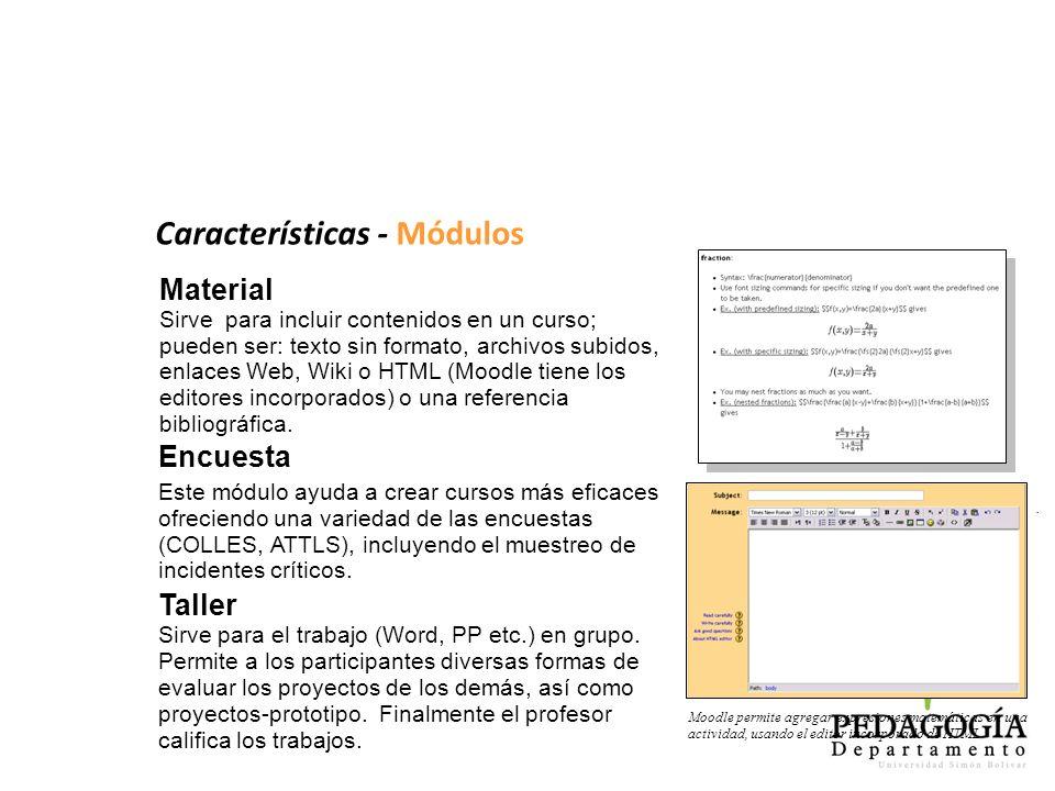 Características - Módulos Encuesta Este módulo ayuda a crear cursos más eficaces ofreciendo una variedad de las encuestas (COLLES, ATTLS), incluyendo
