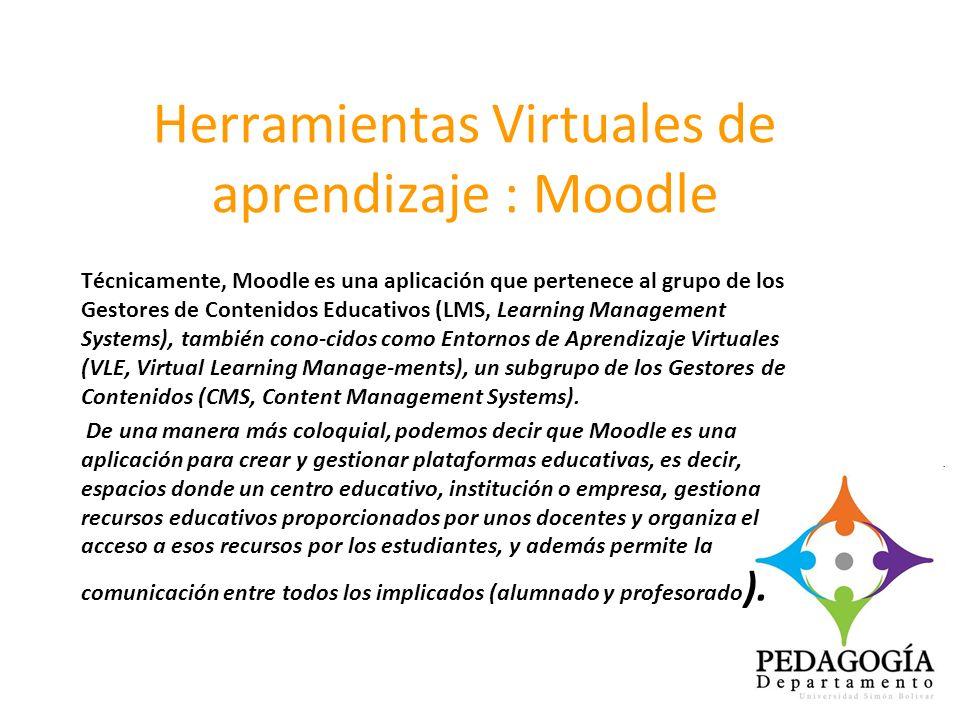 Herramientas Virtuales de aprendizaje : Moodle Técnicamente, Moodle es una aplicación que pertenece al grupo de los Gestores de Contenidos Educativos