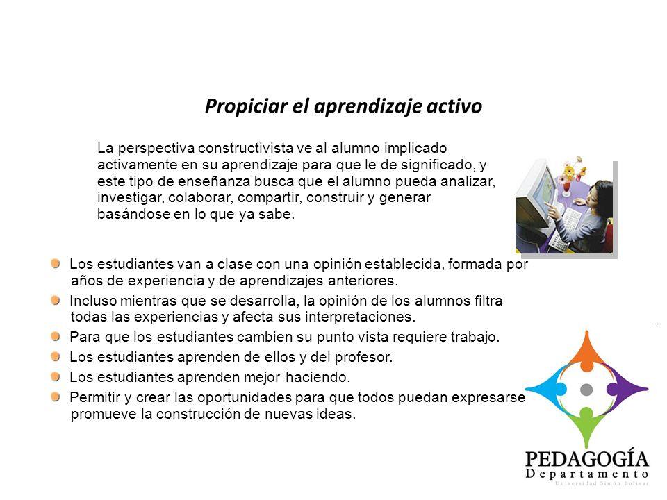 Propiciar el aprendizaje activo La perspectiva constructivista ve al alumno implicado activamente en su aprendizaje para que le de significado, y este