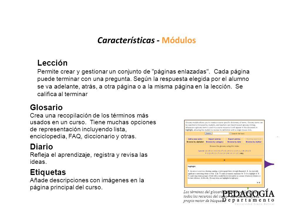 Características - Módulos Glosario Crea una recopilación de los términos más usados en un curso. Tiene muchas opciones de representación incluyendo li
