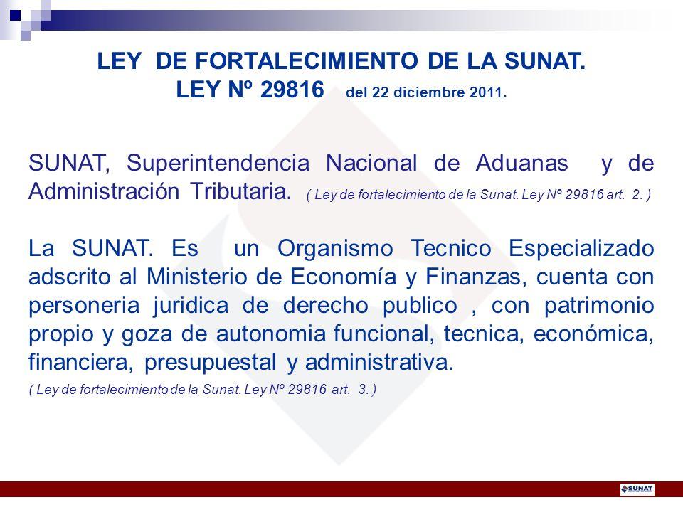 LEY DE FORTALECIMIENTO DE LA SUNAT. LEY Nº 29816 del 22 diciembre 2011. SUNAT, Superintendencia Nacional de Aduanas y de Administración Tributaria. (